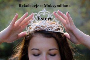 Rekolekcje u Maksymiliana – Estera