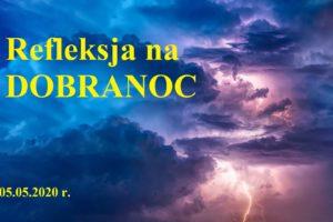 Refleksja na DOBRANOC – 05.05.2020 r.