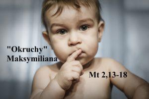 """""""Okruchy"""" Maksymiliana – 28.12.2020 r."""