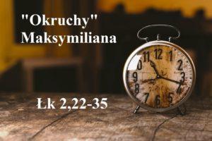 """""""Okruchy"""" Maksymiliana – 29.12.2020 r."""