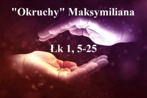 """""""Okruchy"""" Maksymiliana – 19.12.2020 r."""