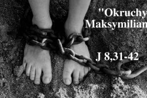 """""""Okruchy"""" Maksymiliana – 24.03.2021 r."""