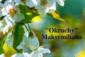 """""""Okruchy"""" Maksymiliana – 30.04.2021 r."""