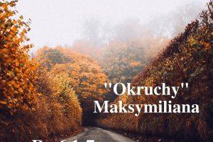 """""""Okruchy"""" Maksymiliana – 18.04.2021 r."""