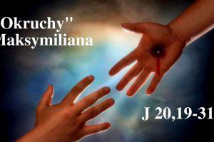 """""""Okruchy"""" Maksymiliana – 11.04.2021 r."""