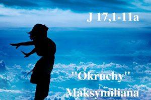 """""""Okruchy"""" Maksymiliana – 18.05.2021 r."""
