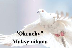 """""""Okruchy"""" Maksymiliana – 23.05.2021 r."""