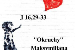 """""""Okruchy"""" Maksymiliana – 17.05.2021 r."""