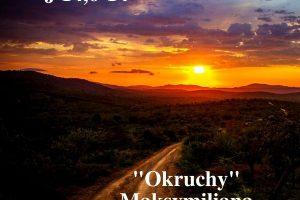"""""""Okruchy"""" Maksymiliana – 06.05.2021 r."""