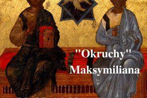 """""""Okruchy"""" Maksymiliana – 30.05.2021 r."""